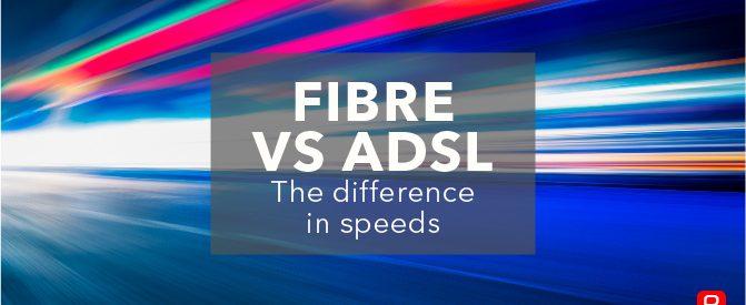Fibre vs ADSL: The difference in speedsFibre vs ADSL: The difference in speeds